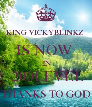 KING VICKYBLINKZ  IS NOW   IN  200LEVEL THANKS TO GOD