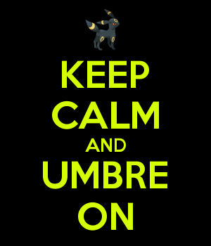 KEEP CALM AND UMBRE ON