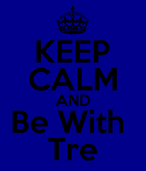 KEEP CALM AND Be With  Tre