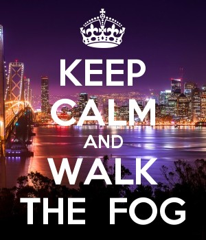 KEEP CALM AND WALK THE  FOG