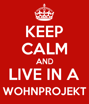 KEEP CALM AND LIVE IN A WOHNPROJEKT