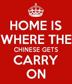 HOME IS WHERE THE CHINESE GETS CARRY ON