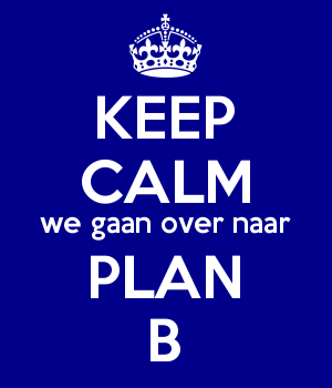 KEEP CALM we gaan over naar PLAN B