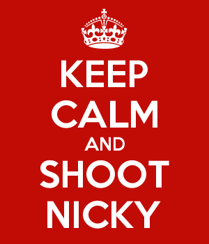KEEP CALM AND SHOOT NICKY