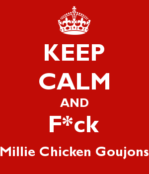 KEEP CALM AND F*ck Millie Chicken Goujons