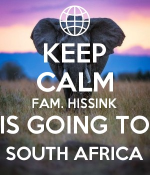KEEP CALM FAM. HISSINK IS GOING TO SOUTH AFRICA