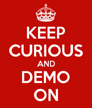 KEEP CURIOUS AND DEMO ON