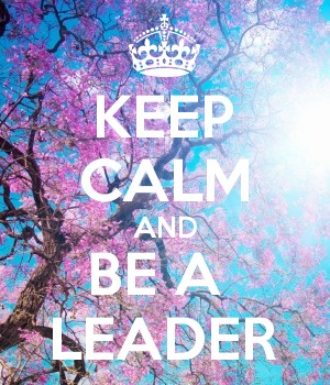 KEEP CALM AND BE A  LEADER