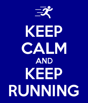 KEEP CALM AND KEEP RUNNING