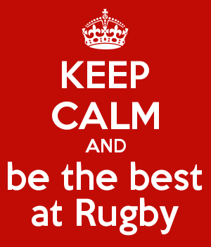 KEEP CALM AND be the best at Rugby