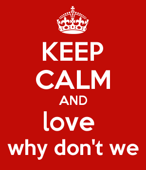 KEEP CALM AND love  why don't we