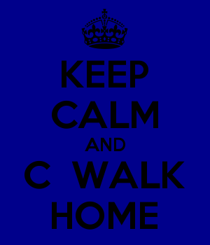 KEEP CALM AND C  WALK HOME