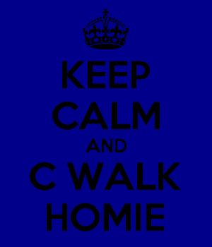 KEEP CALM AND C WALK HOMIE