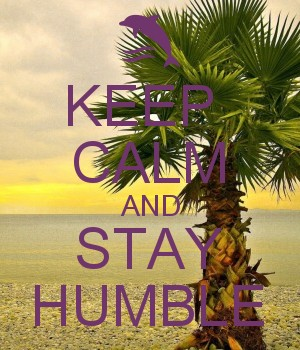 KEEP  CALM AND STAY HUMBLE