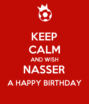 KEEP CALM AND WISH NASSER A HAPPY BIRTHDAY