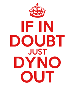 IF IN DOUBT JUST DYNO OUT