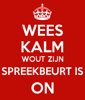 WEES KALM WOUT ZIJN SPREEKBEURT IS ON