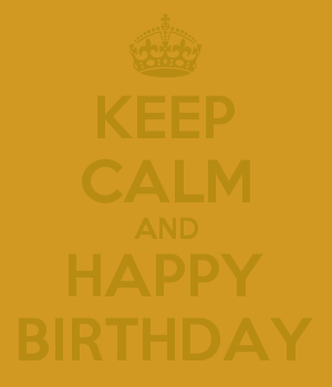 KEEP CALM AND HAPPY BIRTHDAY
