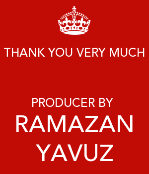 THANK YOU VERY MUCH  PRODUCER BY  RAMAZAN YAVUZ