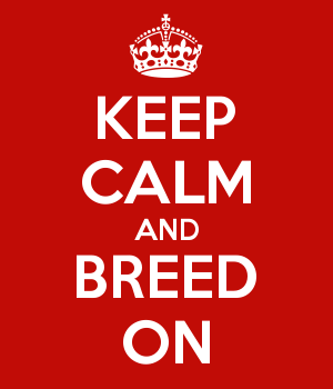 KEEP CALM AND BREED ON