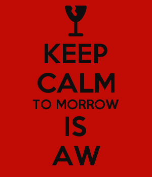 KEEP CALM TO MORROW IS AW