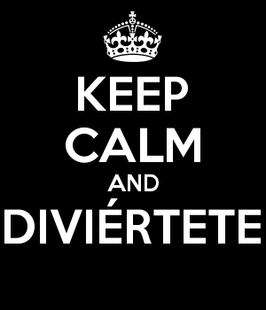 KEEP CALM AND DIVIÉRTETE