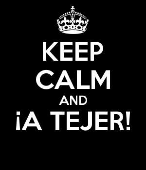 KEEP CALM AND ¡A TEJER!