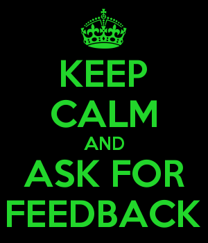 KEEP CALM AND ASK FOR FEEDBACK