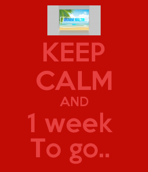 KEEP CALM AND 1 week  To go..