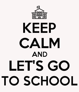 KEEP CALM AND LET'S GO TO SCHOOL