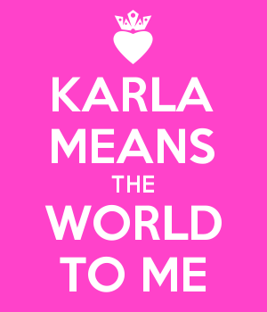 KARLA MEANS THE WORLD TO ME
