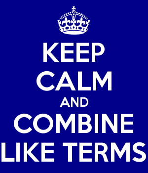 KEEP CALM AND COMBINE LIKE TERMS