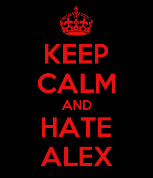 KEEP CALM AND HATE ALEX