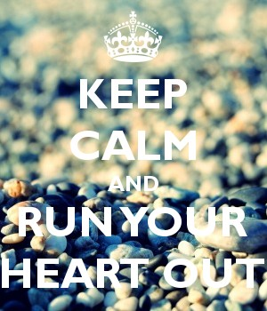 KEEP CALM AND RUN YOUR HEART OUT