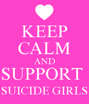 KEEP CALM AND SUPPORT  SUICIDE GIRLS