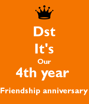 Dst It's Our 4th year  Friendship anniversary