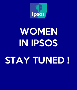 WOMEN IN IPSOS  STAY TUNED !