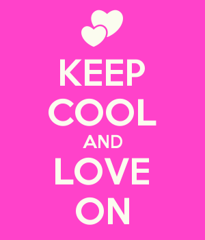 KEEP COOL AND LOVE ON