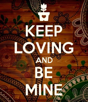 KEEP LOVING AND BE MINE