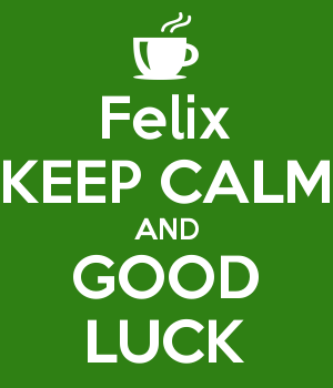 Felix KEEP CALM AND GOOD LUCK