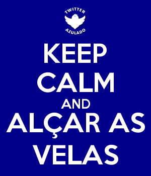 KEEP CALM AND ALÇAR AS VELAS
