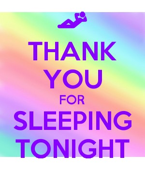 THANK YOU FOR SLEEPING TONIGHT