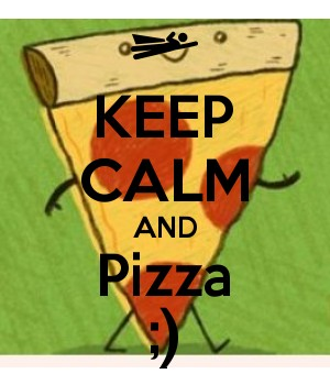 KEEP CALM AND Pizza ;)