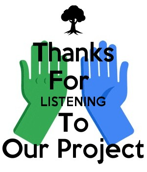 Thanks For  LISTENING To Our Project