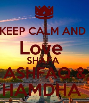 KEEP CALM AND  Love  SHAFA  ASHFAQ & HAMDHA