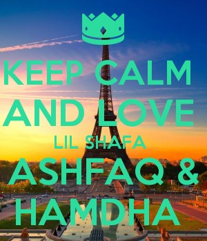 KEEP CALM  AND LOVE  LIL SHAFA  ASHFAQ & HAMDHA