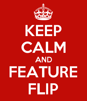 KEEP CALM AND FEATURE FLIP