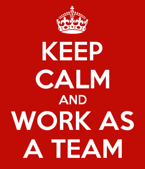 KEEP CALM AND WORK AS A TEAM
