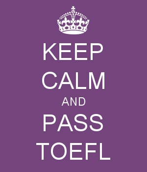 KEEP CALM AND PASS TOEFL