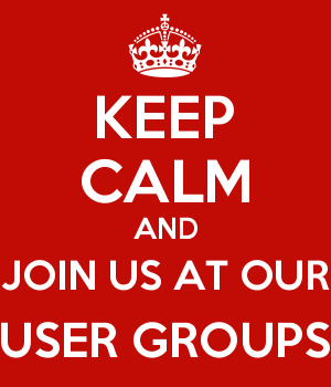 KEEP CALM AND JOIN US AT OUR USER GROUPS